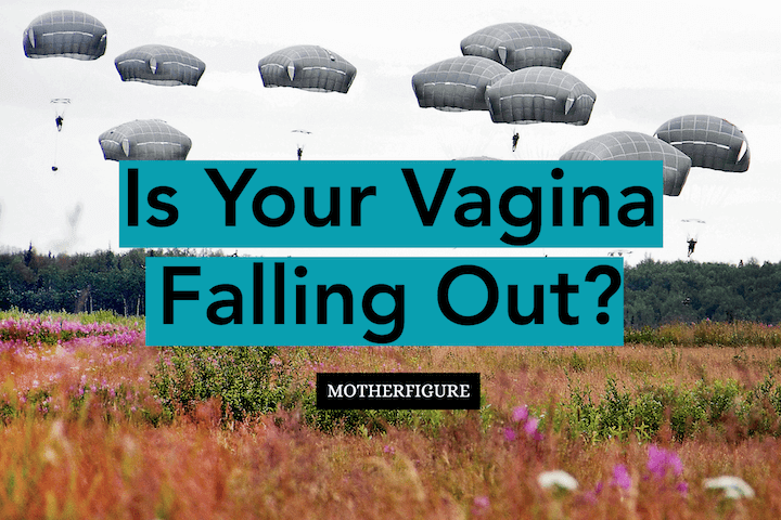 Is Your Vagina Falling Out?