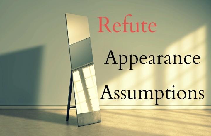 Refute Appearance Assumptions
