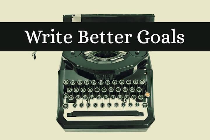 Write Better Goals