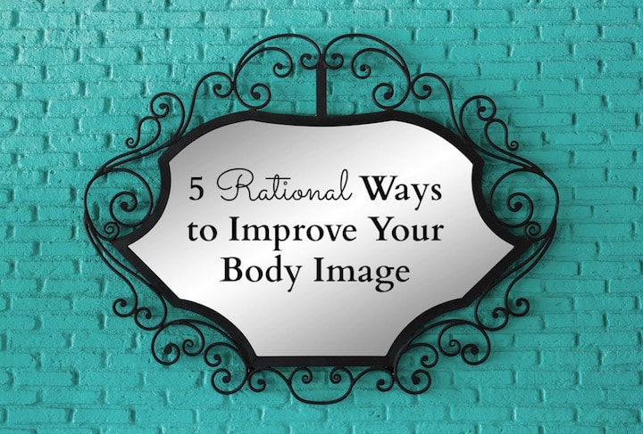5 Rational Ways to Improve Your Body Image