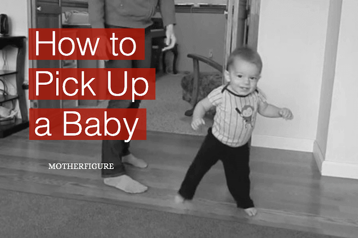 How to Pick Up a Baby