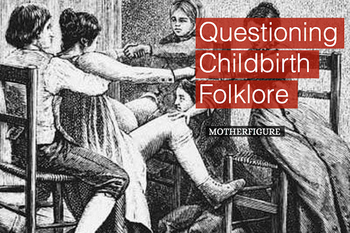 Questioning Childbirth Folklore