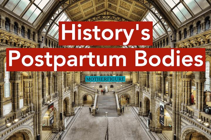History's Postpartum Bodies