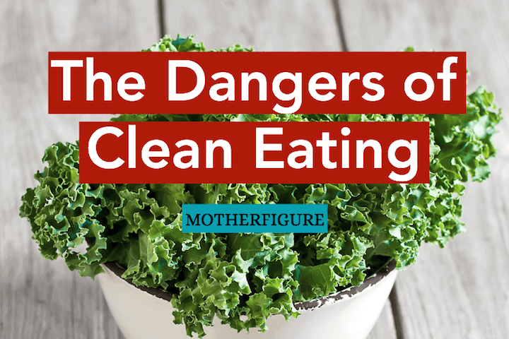 The Dangers of Clean Eating