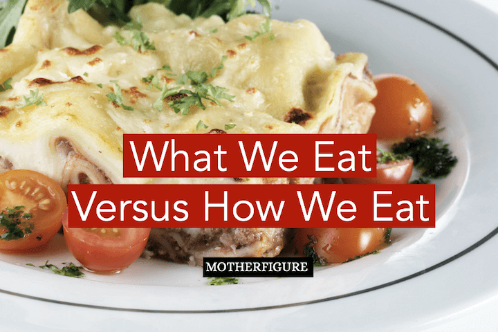 What You Eat Versus How You Eat